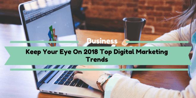 Keep Your Eye On 2018 Top Digital Marketing Trends