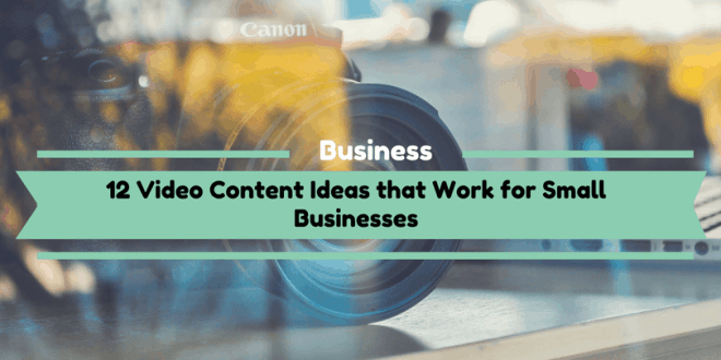 12 Video Content Ideas that Work for Small Businesses