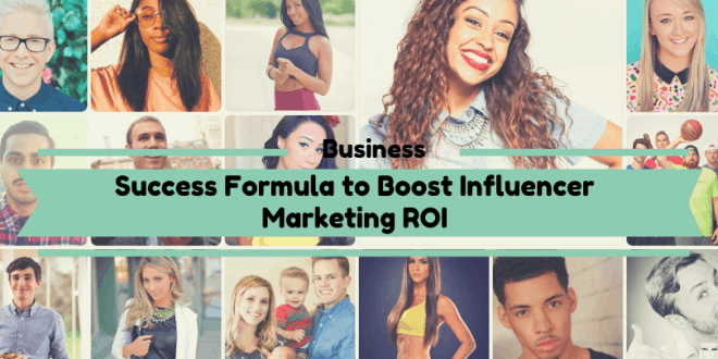 Success Formula to Boost Influencer Marketing ROI