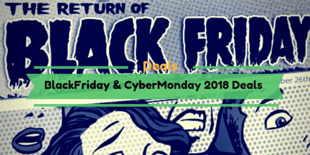BlackFriday and CyberMonday 2018 Deals