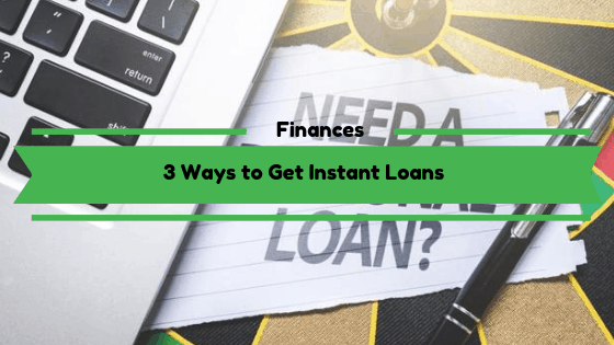 3 Ways to Get Instant Loans