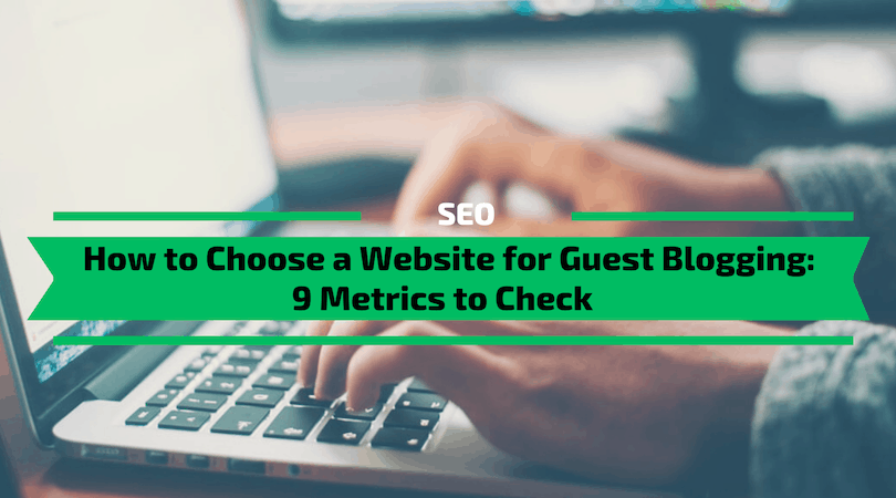 How to Choose a Website for Guest Blogging 9 Metrics to Check