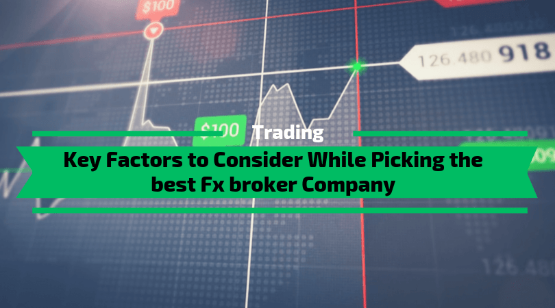 Key Factors to Consider While Picking the best Fx broker Company