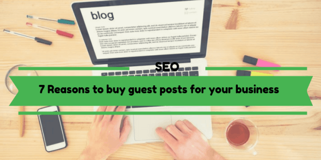 7 Reasons to buy guest posts for your business