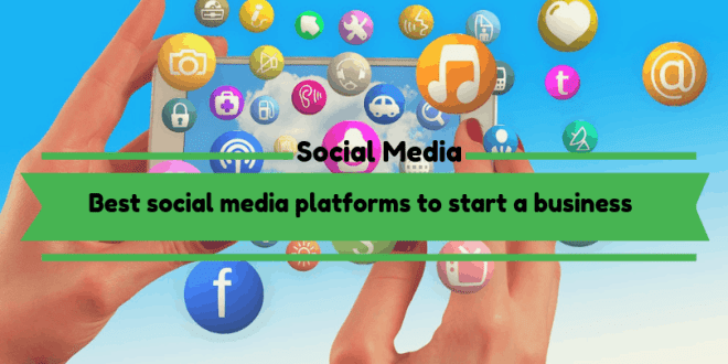 Best social media platforms to start a business in 2019