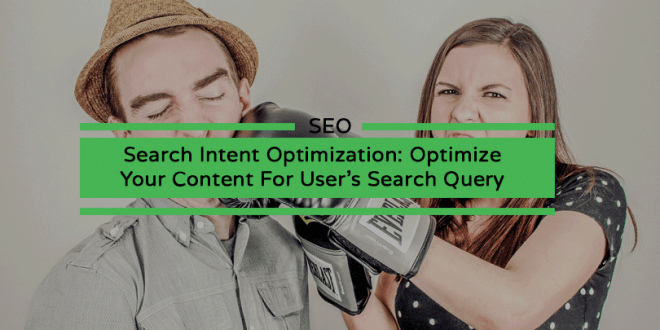 Search Intent Optimization: Optimize Your Content For User's Search Query