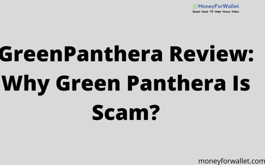 GreenPanthera Review: Why Green Panthera Is Scam?