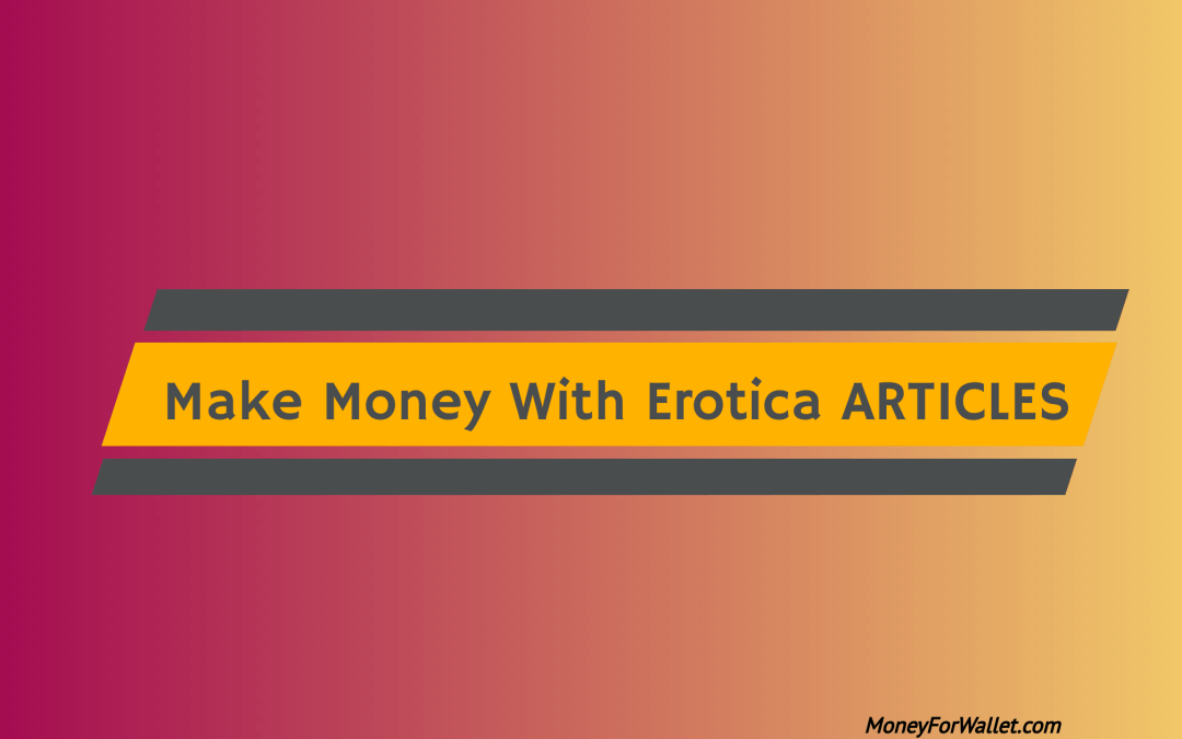 How It Is Possible To Make Money Writing Erotica Articles Online