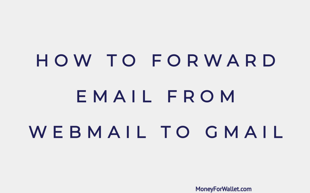 How To Forward Email From Webmail To Gmail – Step By Step Guide