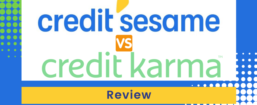 Review: Credit Sesame vs. Credit Karma – Which is Better?