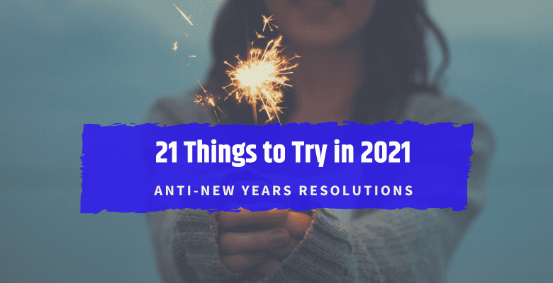 things to try in 2021