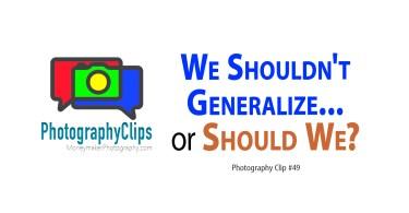 We Shouldn't Generalize... Or Should We?