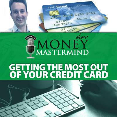 MMS088: Getting The Most Out Of Your Credit Cards - Money ...