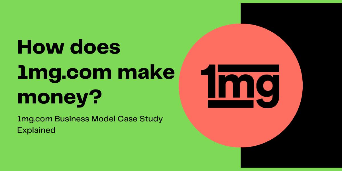 1mg.com Business Model: How Does 1mg Make Money? [Case Study]