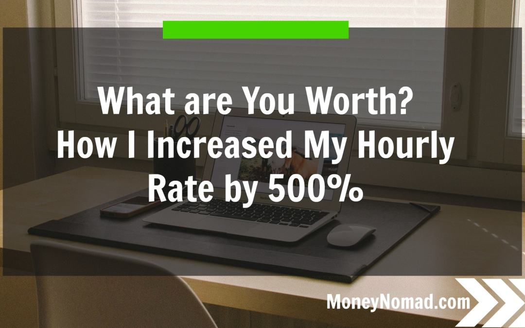 What Are You Worth? How I Increased My Hourly Rate by 500%