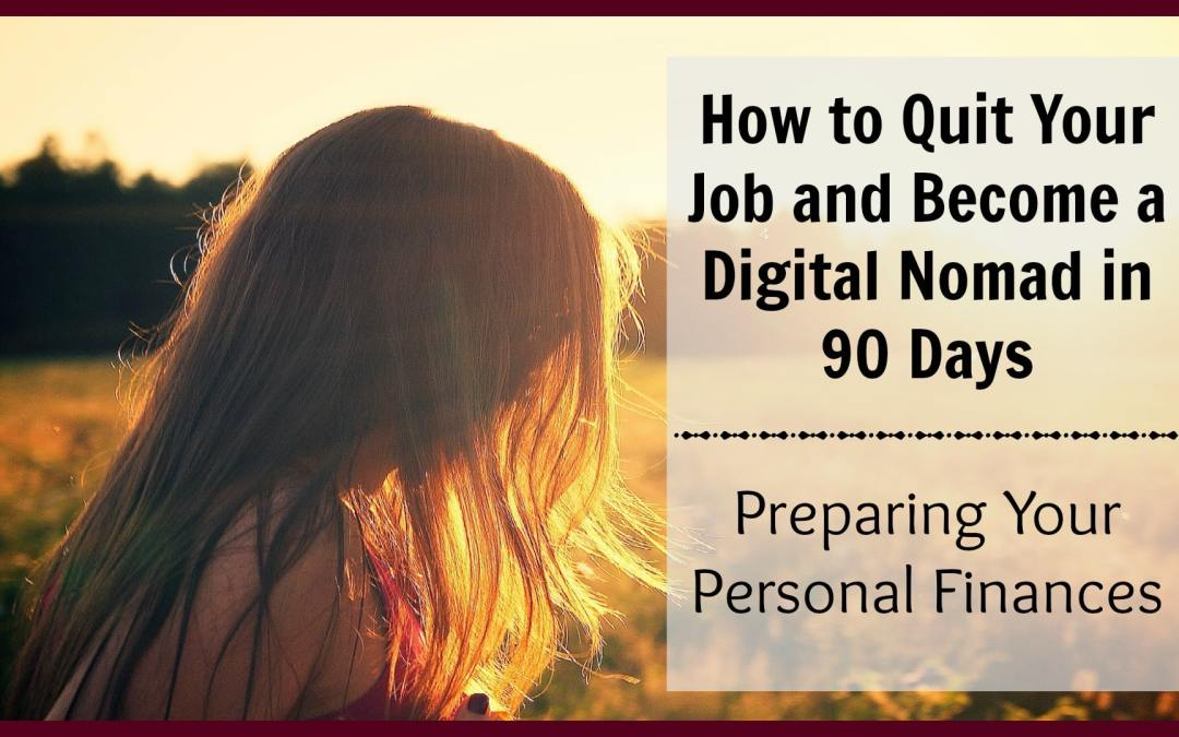 How to Quit Your Job and Become a Digital Nomad in 90 Days: Week 2