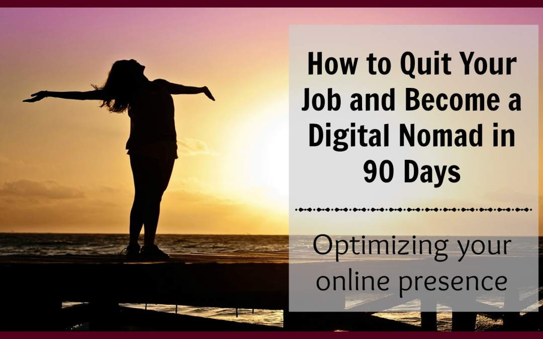 How to Quit Your Job and Become a Digital Nomad in 90 Days: Week 3