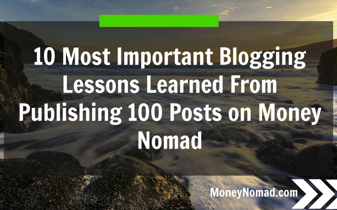 10 Blogging Lessons Learned from Publishing 100 Articles on Money Nomad