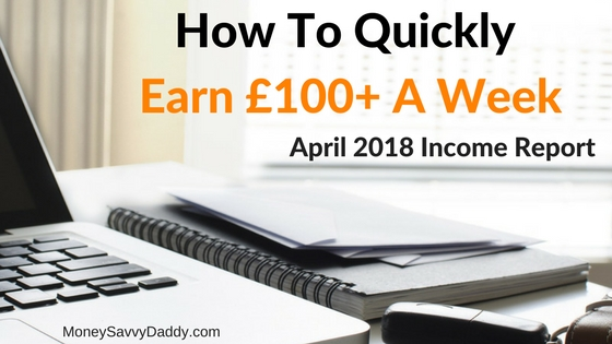 How I Quickly Earned £100 A Week – See My April 2018 Income Report