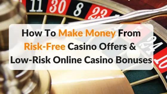 Make Money From Risk Free Casino Offers & Low Risk Bonuses