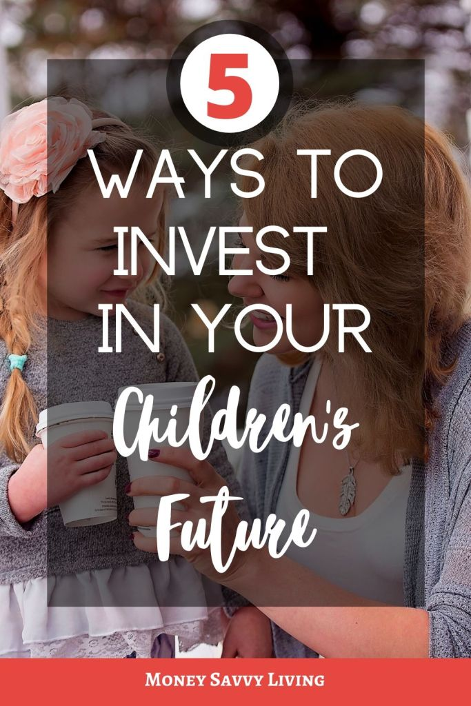 5 Ways to Invest in Your Children's Future #investing #parenting #motherhood #family #momlife