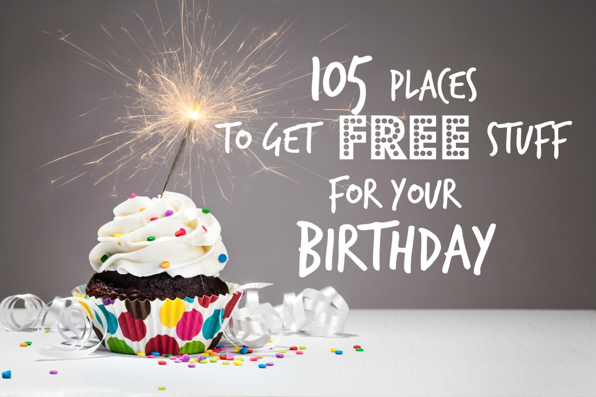 Birthday Freebies: 105 Places to Get Free Stuff for Your Birthday