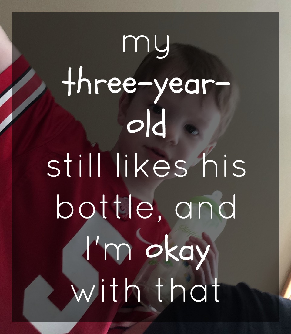 My three-year-old still likes his bottle, and I'm ok with that