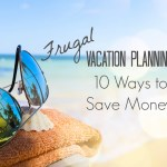 Frugal Vacation Planning: 10 Ways to Save Money