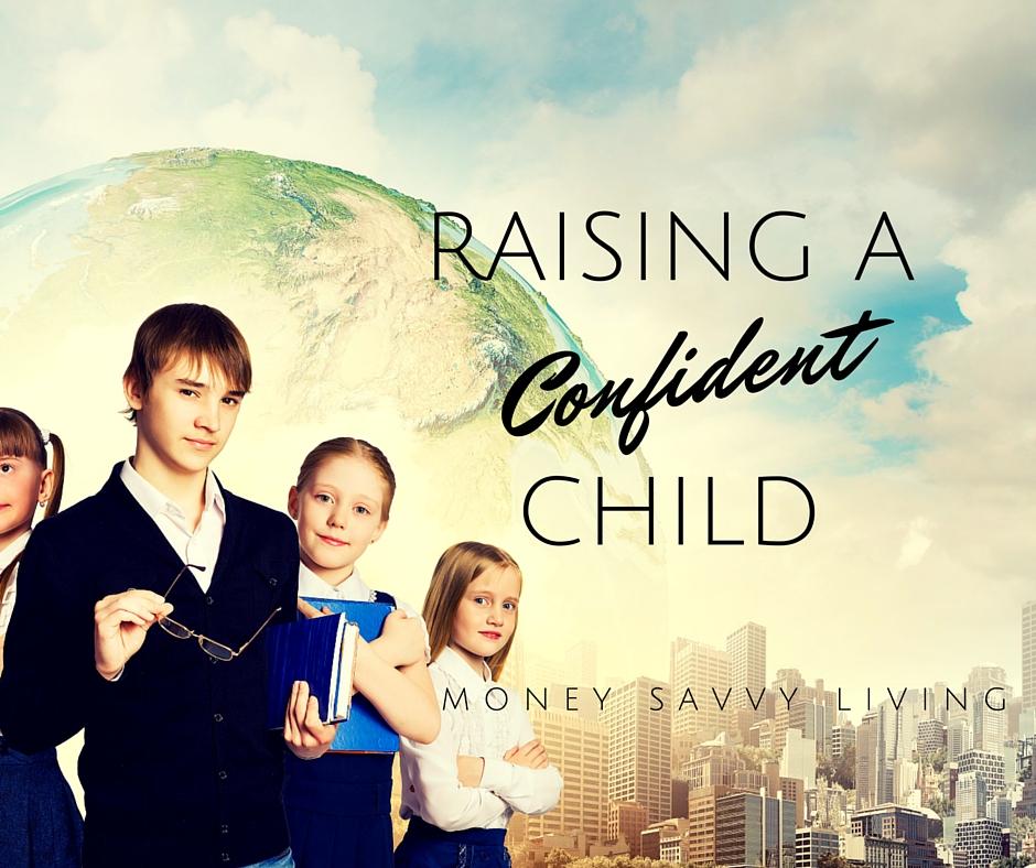 Raising a Confident Child // Money Savvy Living #parenting #parentingtips #motherhood