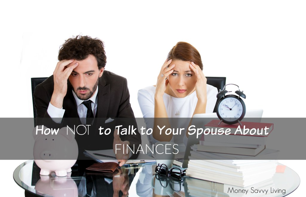 Do you need to talk money with your spouse but don't know where to start?  Here are some great tips on how NOT to talk to your spouse (or significant other) about finances! #money #finances #personalfinance #debt #credit #marriage #stress