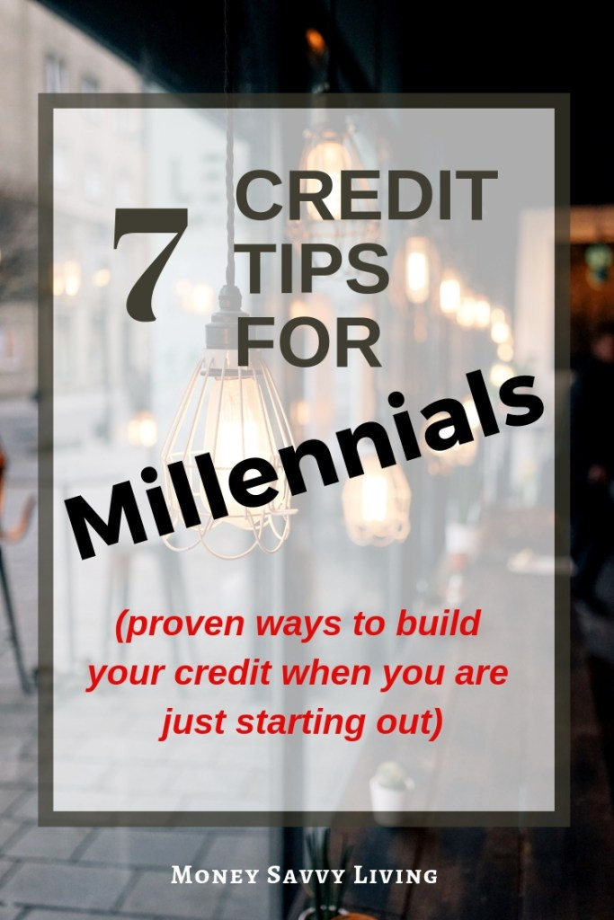 Are you building your credit from ground zero? Here are 7 Credit Tips for Millennials: proven ways to build your credit when you are just starting out. #creditrepair #creditscore #credit #millennials #money #millennialfinance #personalfinance #finance