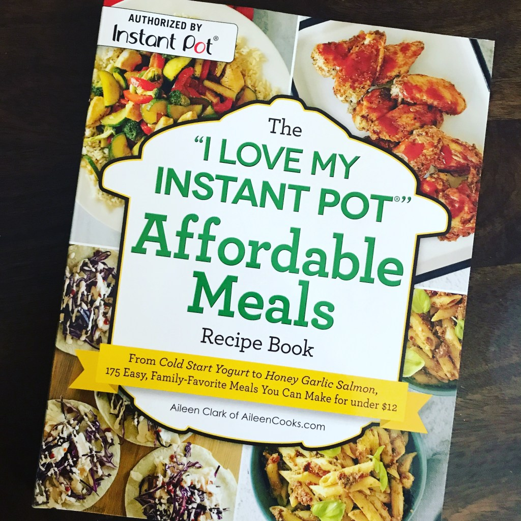 """The """"I Love My Instant Pot"""" Affordable Meals Recipe Book"""