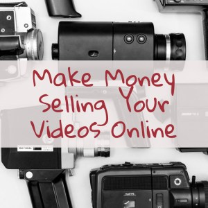 Make Money Selling Your Videos Online