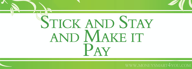 stick and stay and make it pay