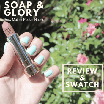Soap & Glory Sexy Mother Pucker Nudes Lipstick Swatch & Review