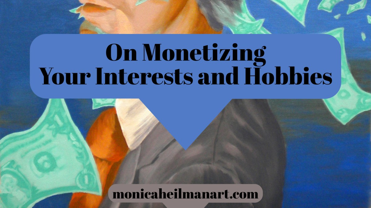 On Monetizing Your Interests and Hobbies