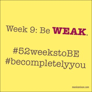 Week 9_Be Weak