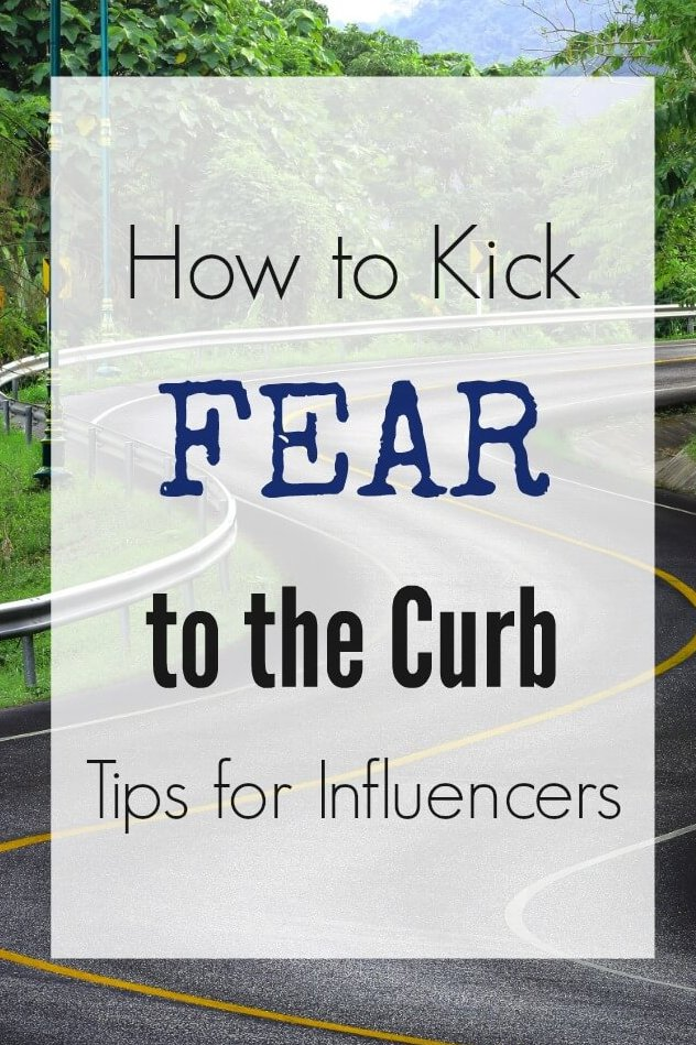 How to Kick Fear to the Curb - Helpful Tips for Influencers