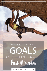 How to Set Goals By Letting Go of Past Mistakes