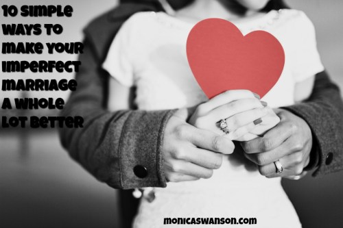 10 simple ways to make your imperfect marriage a whole lot better.