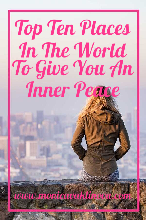 Top Ten Places In The World To Give You An Inner Peace