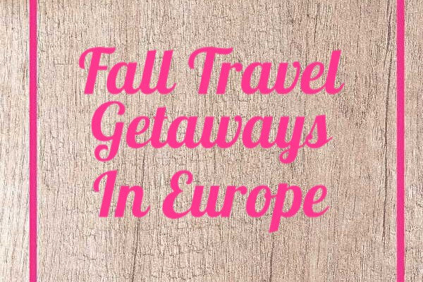 Fall Travel Getaways In Europe