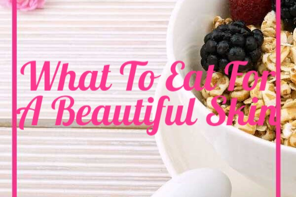 What To Eat For A Beautiful Skin