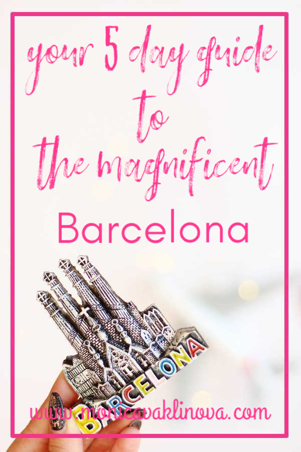 Your 5 Day Guide to the Magnificent Barcelona