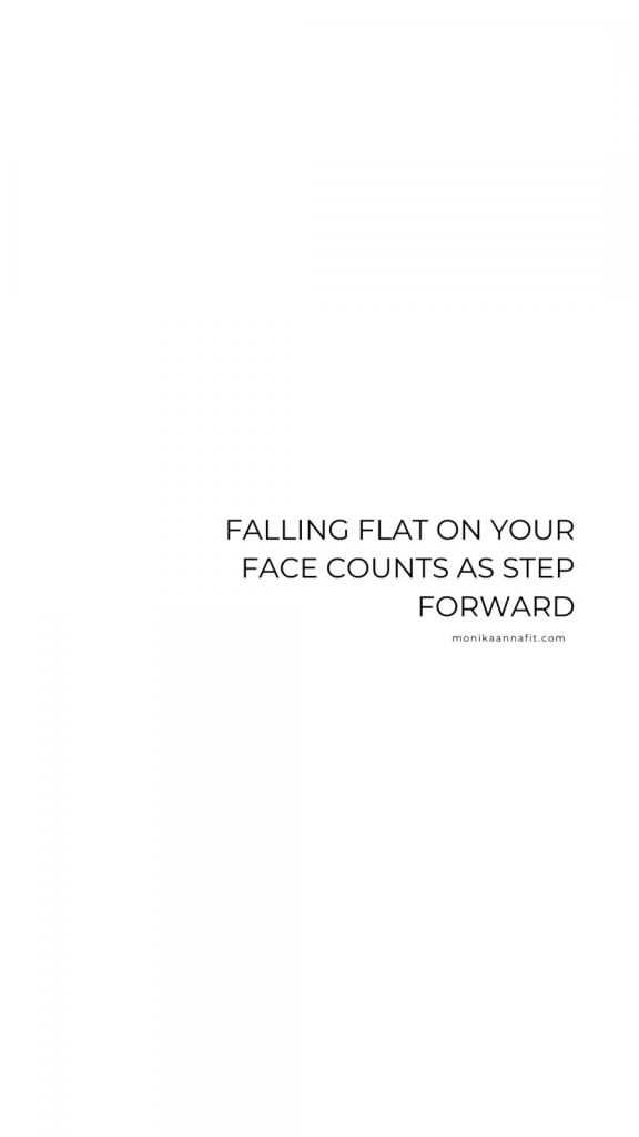 Falling flat on your face counts as step forward