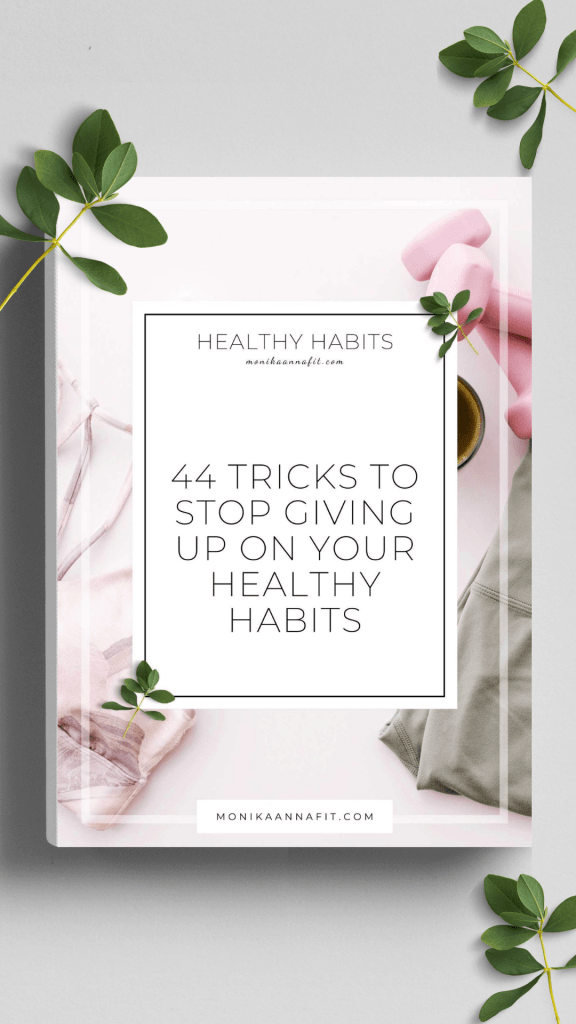44 tricks to stop giving up on your healthy habits - monikaannafit.com