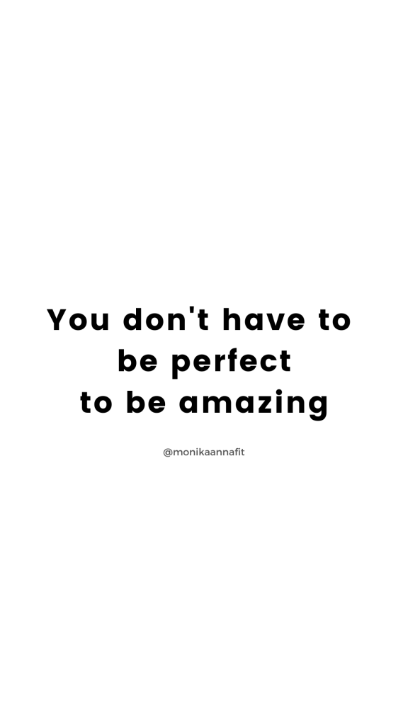 You don't have to be perfect to be amazing - monikaannafit