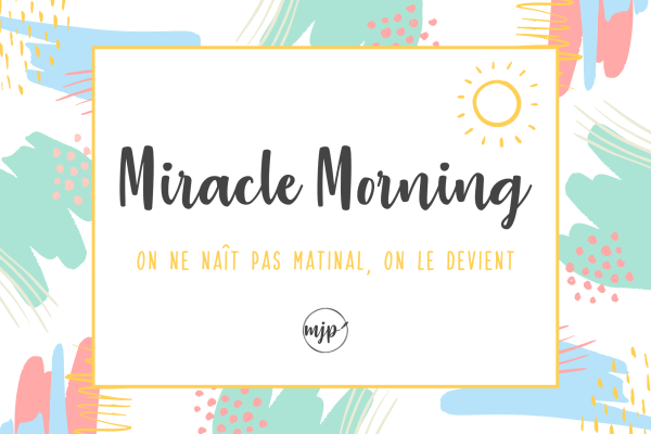 Miracle Morning : On ne naît pas matinal, on le devient !