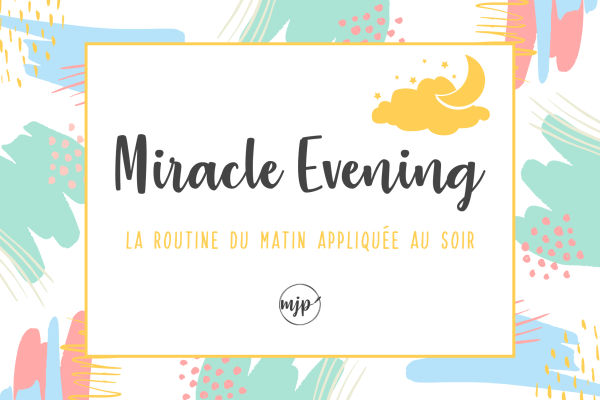 Miracle Evening : La routine du matin appliquée au soir