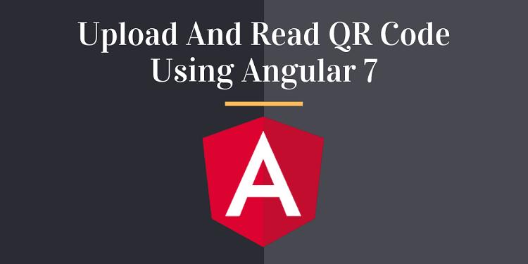 Upload And Read QR Code Using Angular 7